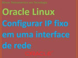 Como configurar endereço IP estático no Oracle Linux e Red Hat
