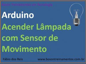Como acender uma lâmpada automaticamente com sensor de movimento e arduino