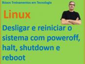 Desligar e reiniciar o linux com os comandos halt, poweroff, shutdown e reboot