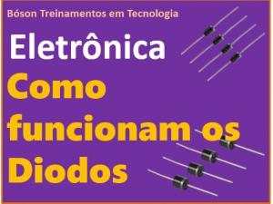 Como funcionam os diodos semicondutores em eletrônica