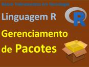 Gerenciamento de Pacotes em Linguagem R