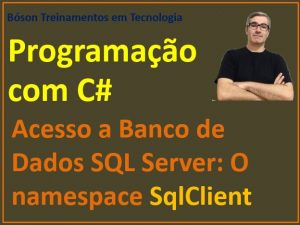 O namespace SqlClient - acesso a bancos de dados do SQL Server via C# Windows Forms