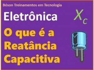 O que é a reatância capacitiva em eletrônica
