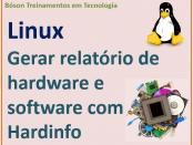 Gerar relatórios sobre hardware e software no Linux com utilitário hardinfo