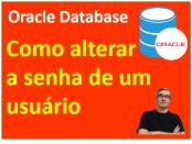 Como alterar a senha de um usuário no Oracle Database