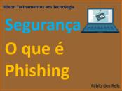 Segurança de redes - O que é Phishing