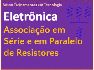 Associação em Série de Resistores e Associação em Paralelo de Resistores