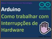 Como usar interrupções no Arduino