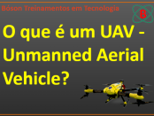 O que é UAV - Unmanned Aerial Vehicle Drone