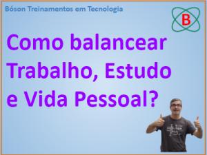 Como equilibrar trabalho, estudo e vida pessoal?