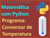 Conversão de temperatura entre graus Celsius e graus Fahrenheit em Python.