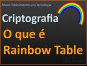 O que são Rainbow Tables em Criptografia