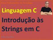 Como trabalhar com Strings em linguagem C