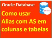 Alias em colunas e tabelas no Oracle Database com AS