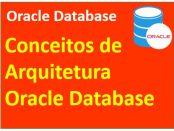 Conceitos de arquitetura de bancos de dados Oracle