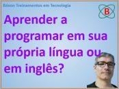 Aprender lógica de programação em português ou em inglês?