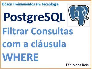 Como filtrar consultas SQL com cláusula WHERE no PostgreSQL