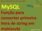 Converter primeira letra em maiúsculas com MySQL - Bancos de Dados