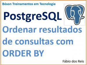 Ordenar resultados de consultas SQL com ORDER BY no postgreSQL