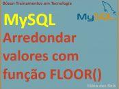 Função floor - arredondar valores no MySQL
