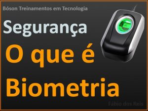 O que é biometria em segurança digital