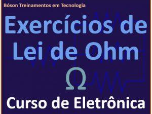 Exercícios sobre a Lei de Ohm em eletricidade e eletrônica